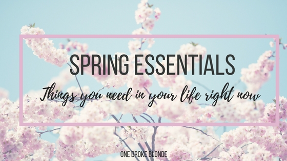 Things You Need In Your Life: Spring Edition